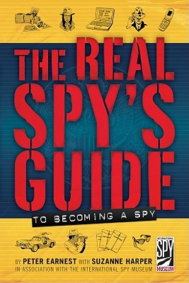 The Real Spy's Guide to Becoming a Spy By Ernest, Peter/ Harper, Suzanne